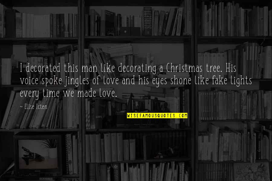 A Christmas Tree Quotes By Elise Icten: I decorated this man like decorating a Christmas