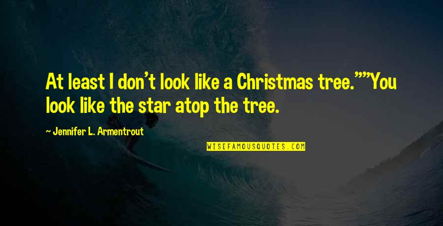 A Christmas Tree Quotes By Jennifer L. Armentrout: At least I don't look like a Christmas