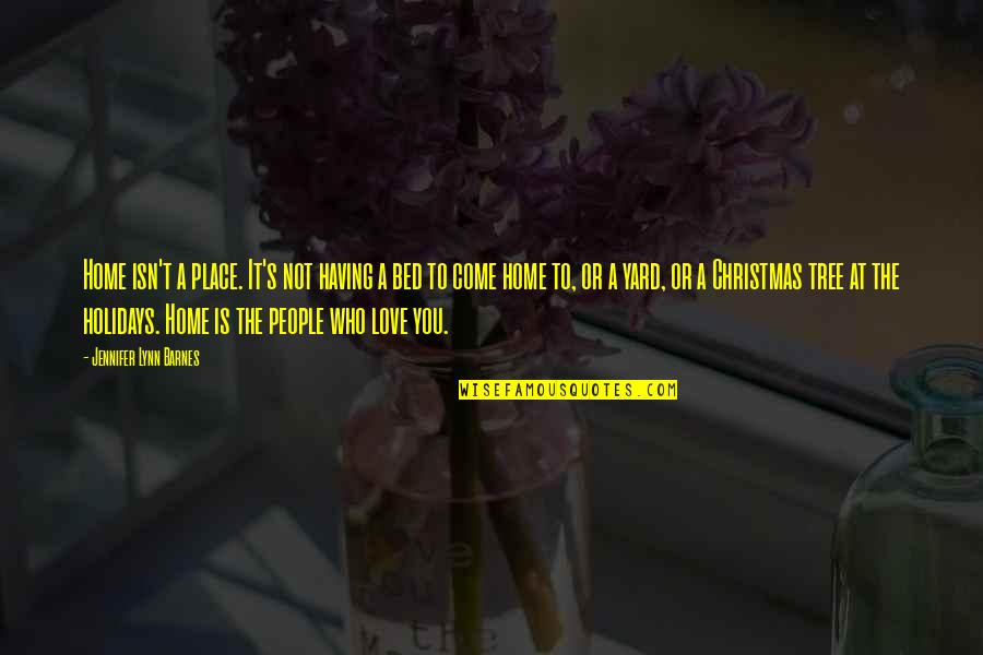 A Christmas Tree Quotes By Jennifer Lynn Barnes: Home isn't a place. It's not having a