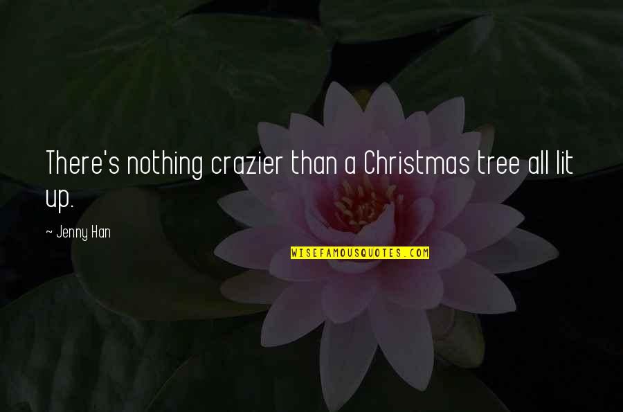 A Christmas Tree Quotes By Jenny Han: There's nothing crazier than a Christmas tree all