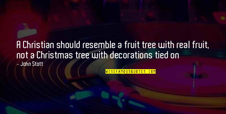 A Christmas Tree Quotes By John Stott: A Christian should resemble a fruit tree with