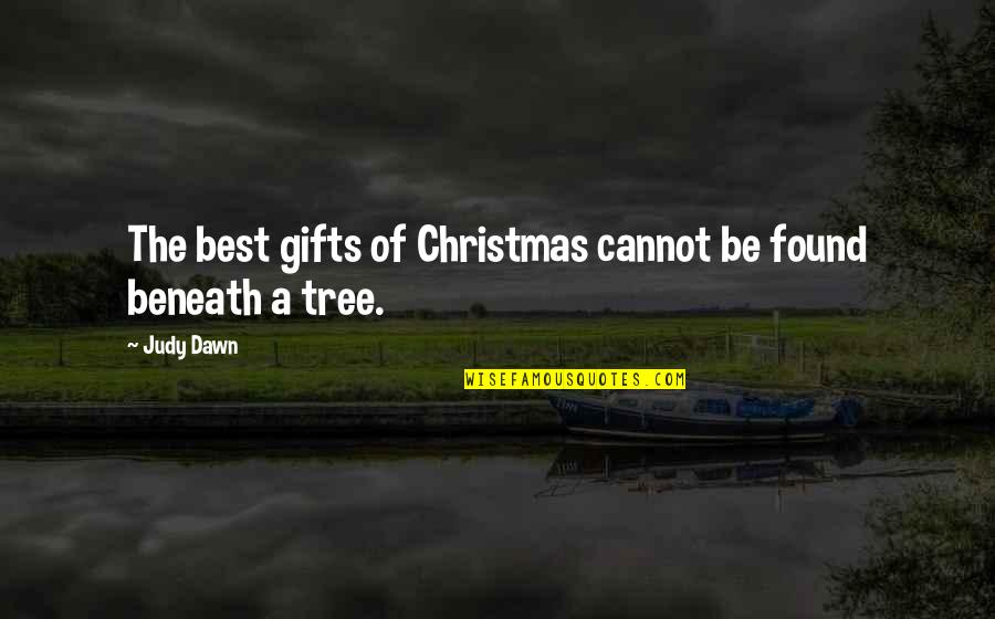 A Christmas Tree Quotes By Judy Dawn: The best gifts of Christmas cannot be found