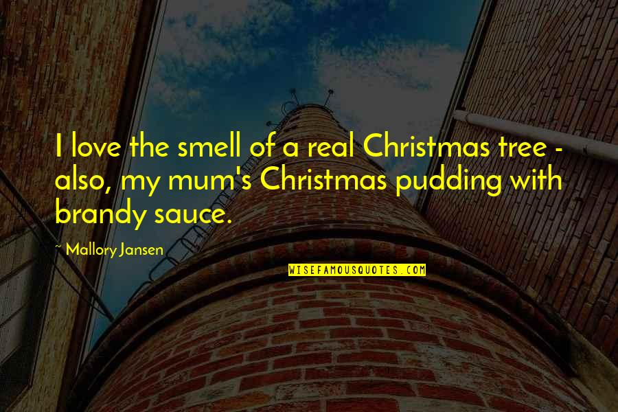 A Christmas Tree Quotes By Mallory Jansen: I love the smell of a real Christmas