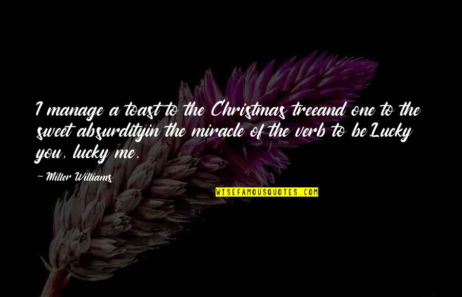 A Christmas Tree Quotes By Miller Williams: I manage a toast to the Christmas treeand