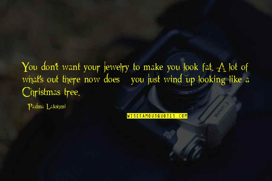 A Christmas Tree Quotes By Padma Lakshmi: You don't want your jewelry to make you