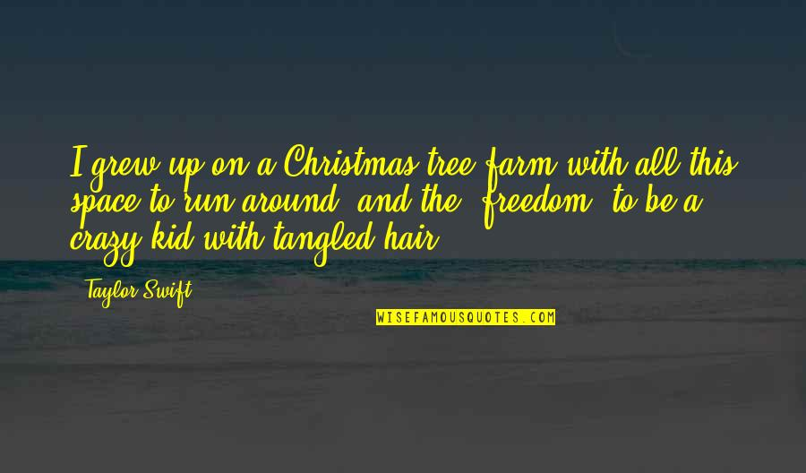 A Christmas Tree Quotes By Taylor Swift: I grew up on a Christmas tree farm