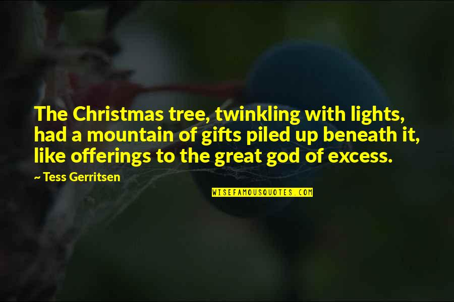 A Christmas Tree Quotes By Tess Gerritsen: The Christmas tree, twinkling with lights, had a