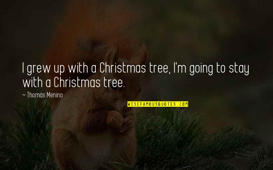 A Christmas Tree Quotes By Thomas Menino: I grew up with a Christmas tree, I'm