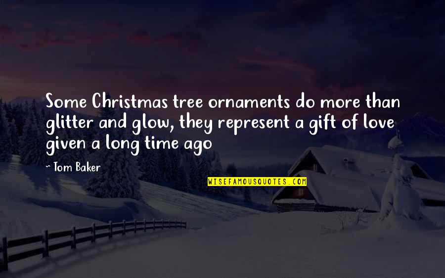 A Christmas Tree Quotes By Tom Baker: Some Christmas tree ornaments do more than glitter
