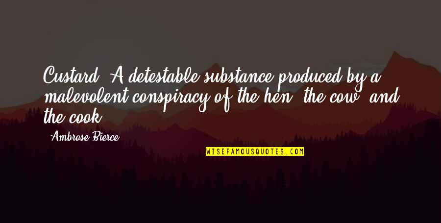 A Cow Quotes By Ambrose Bierce: Custard: A detestable substance produced by a malevolent