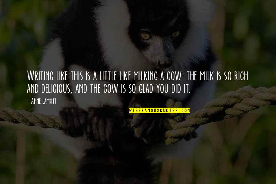 A Cow Quotes By Anne Lamott: Writing like this is a little like milking