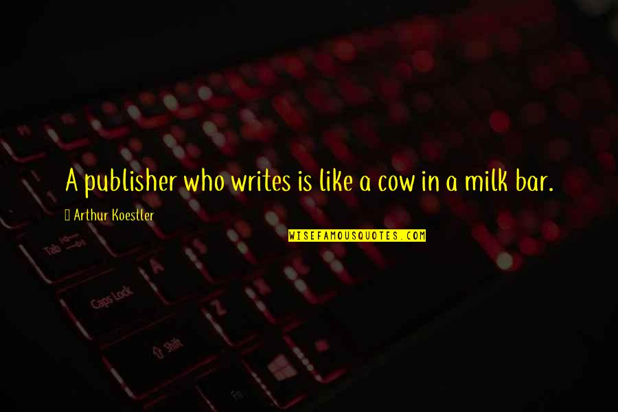 A Cow Quotes By Arthur Koestler: A publisher who writes is like a cow