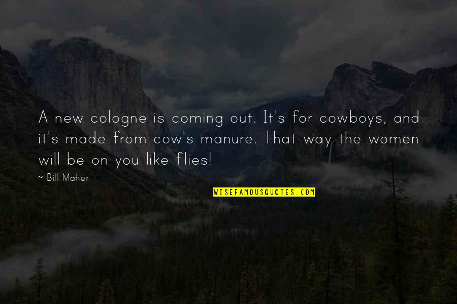 A Cow Quotes By Bill Maher: A new cologne is coming out. It's for