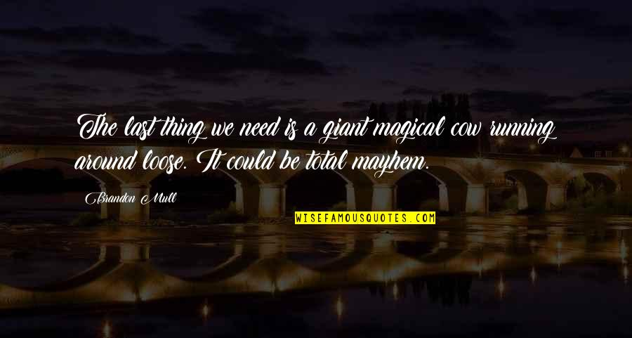 A Cow Quotes By Brandon Mull: The last thing we need is a giant