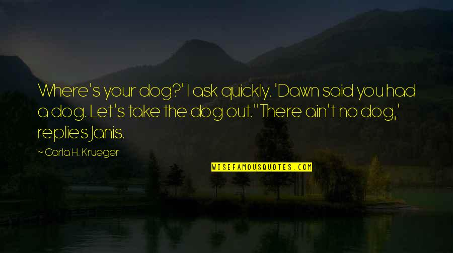 A Cow Quotes By Carla H. Krueger: Where's your dog?' I ask quickly. 'Dawn said