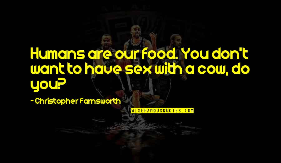A Cow Quotes By Christopher Farnsworth: Humans are our food. You don't want to