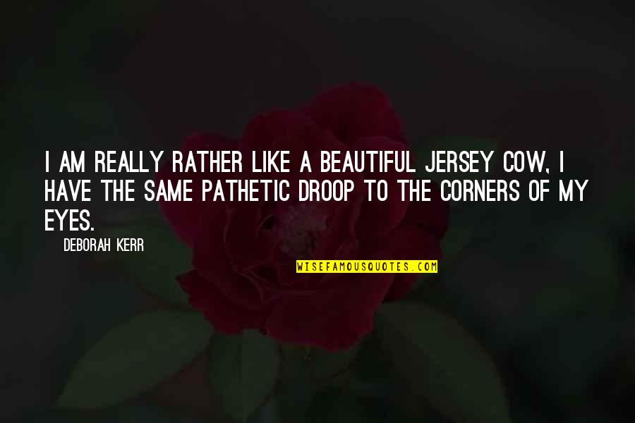 A Cow Quotes By Deborah Kerr: I am really rather like a beautiful Jersey