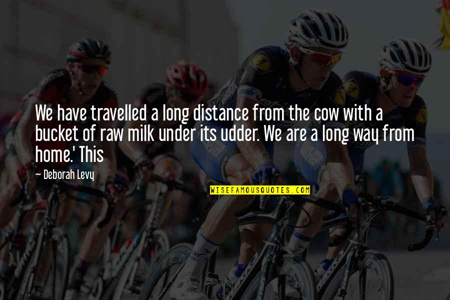 A Cow Quotes By Deborah Levy: We have travelled a long distance from the