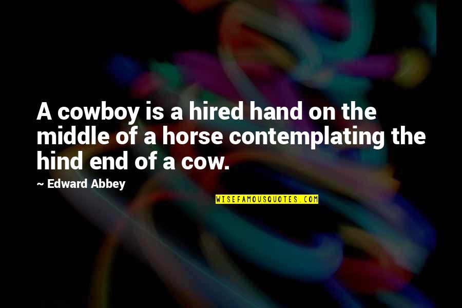 A Cow Quotes By Edward Abbey: A cowboy is a hired hand on the