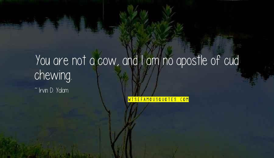 A Cow Quotes By Irvin D. Yalom: You are not a cow, and I am