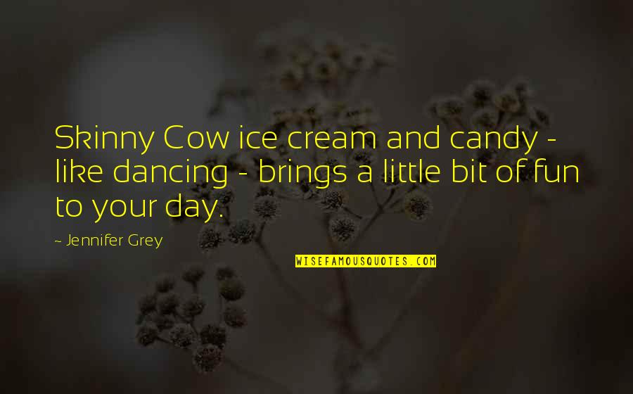 A Cow Quotes By Jennifer Grey: Skinny Cow ice cream and candy - like
