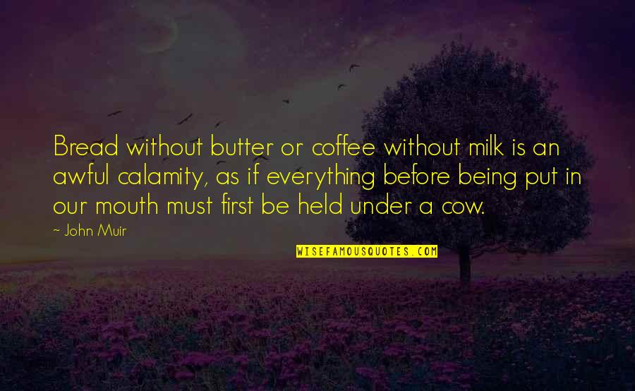 A Cow Quotes By John Muir: Bread without butter or coffee without milk is