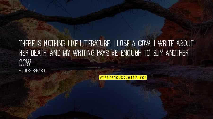 A Cow Quotes By Jules Renard: There is nothing like literature: I lose a