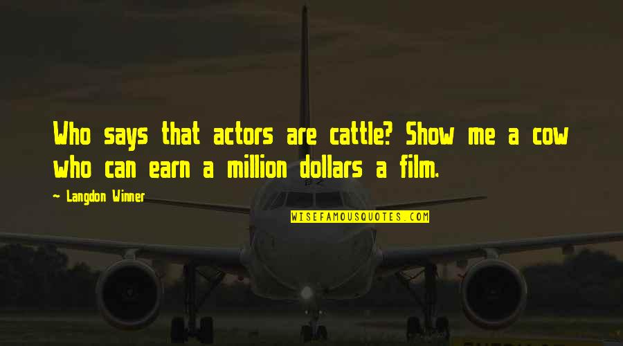 A Cow Quotes By Langdon Winner: Who says that actors are cattle? Show me