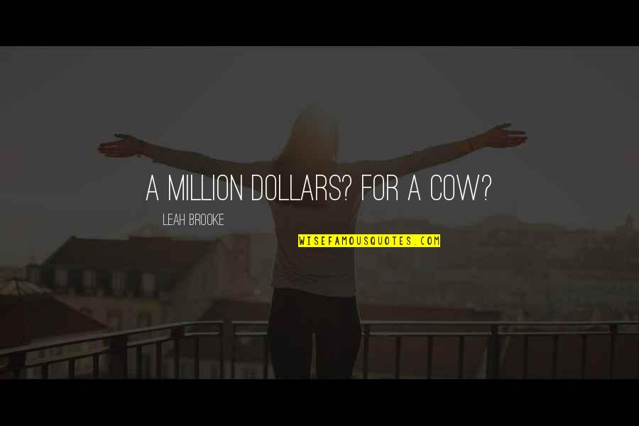 A Cow Quotes By Leah Brooke: A million dollars? For a cow?