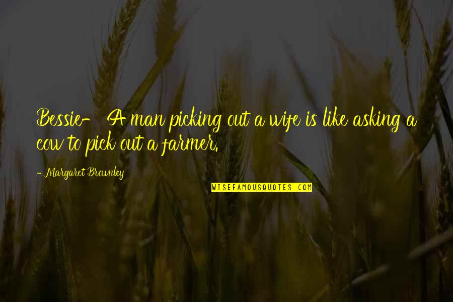 A Cow Quotes By Margaret Brownley: Bessie- A man picking out a wife is