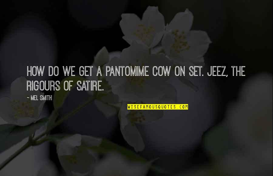 A Cow Quotes By Mel Smith: How do we get a pantomime cow on