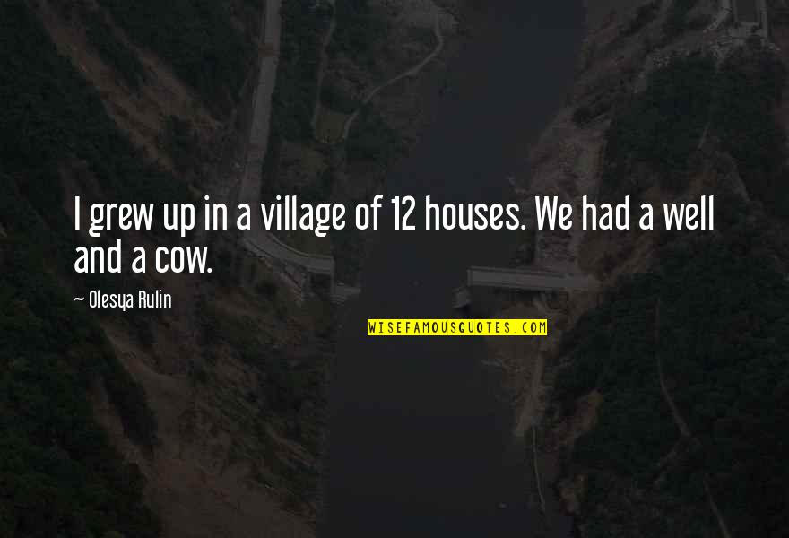 A Cow Quotes By Olesya Rulin: I grew up in a village of 12