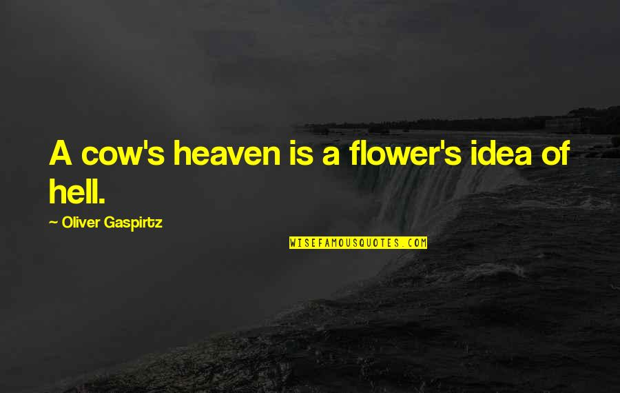 A Cow Quotes By Oliver Gaspirtz: A cow's heaven is a flower's idea of