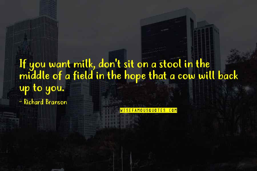 A Cow Quotes By Richard Branson: If you want milk, don't sit on a