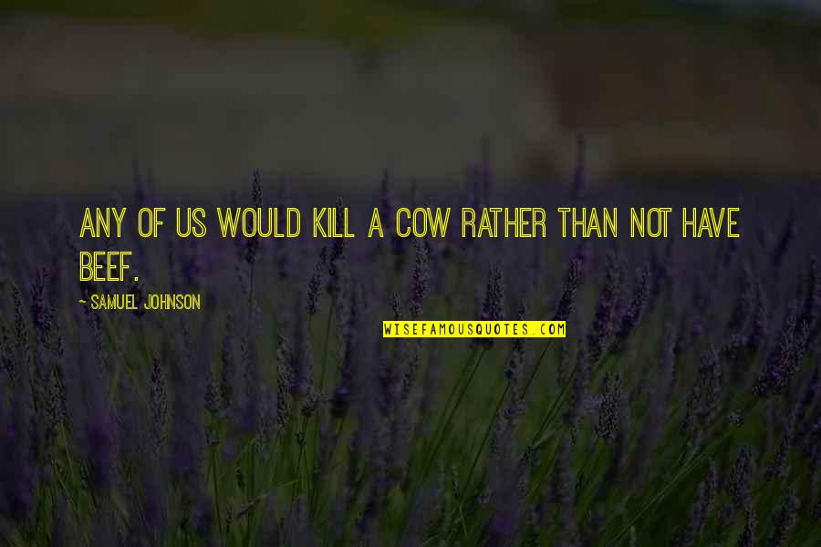 A Cow Quotes By Samuel Johnson: Any of us would kill a cow rather
