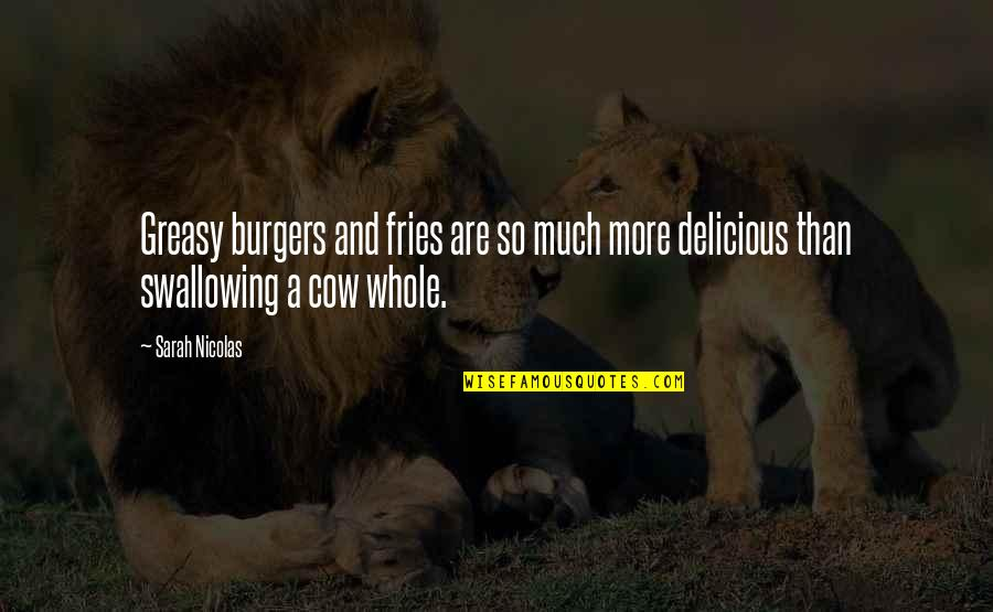 A Cow Quotes By Sarah Nicolas: Greasy burgers and fries are so much more