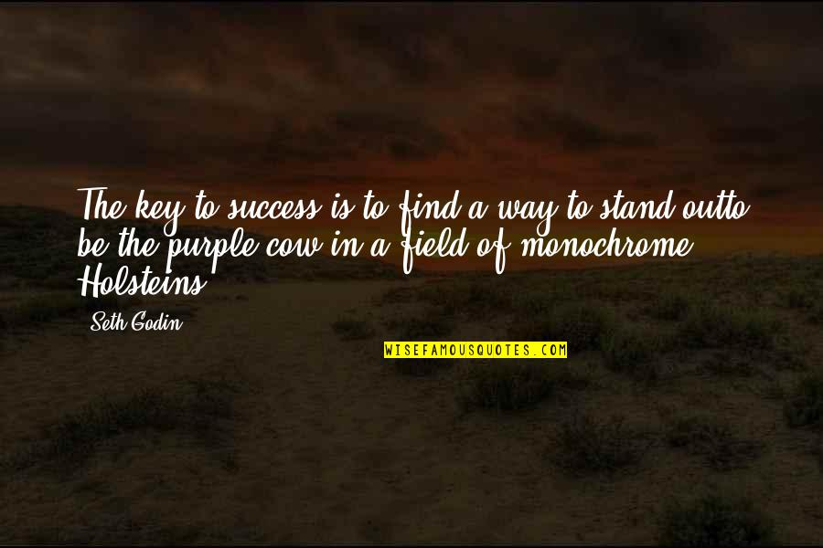 A Cow Quotes By Seth Godin: The key to success is to find a