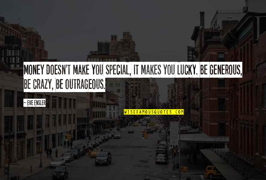 A Crazy Weekend Quotes By Eve Ensler: Money doesn't make you special, it makes you