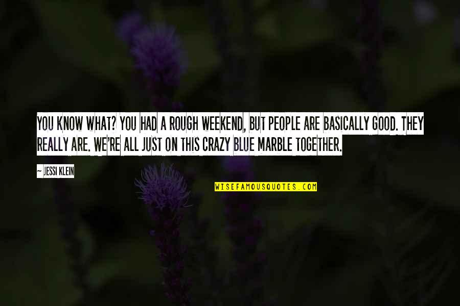 A Crazy Weekend Quotes By Jessi Klein: You know what? You had a rough weekend,