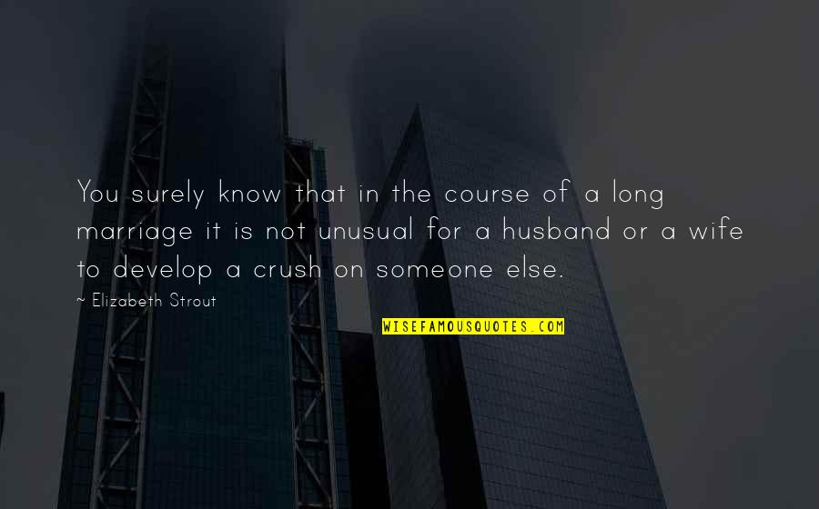 A Crush On Someone Quotes By Elizabeth Strout: You surely know that in the course of