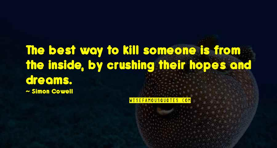 A Crush On Someone Quotes By Simon Cowell: The best way to kill someone is from