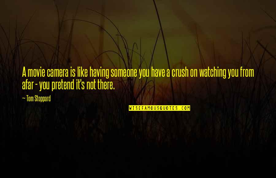 A Crush On Someone Quotes By Tom Stoppard: A movie camera is like having someone you
