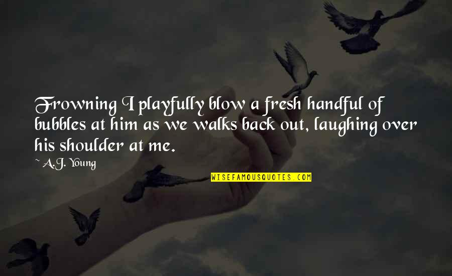 A Cute Couple Quotes By A.J. Young: Frowning I playfully blow a fresh handful of
