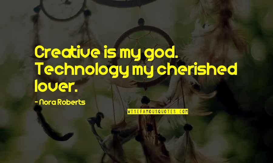 A Cute Couple Quotes By Nora Roberts: Creative is my god. Technology my cherished lover.