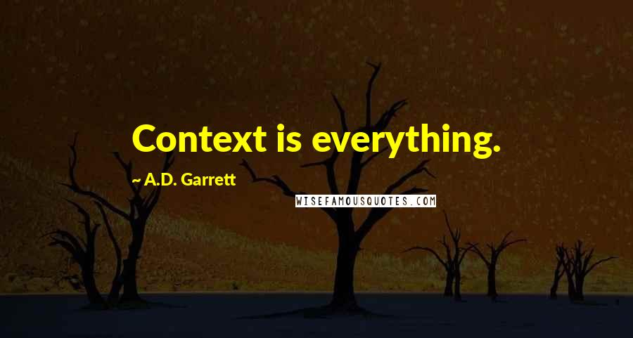 A.D. Garrett quotes: Context is everything.