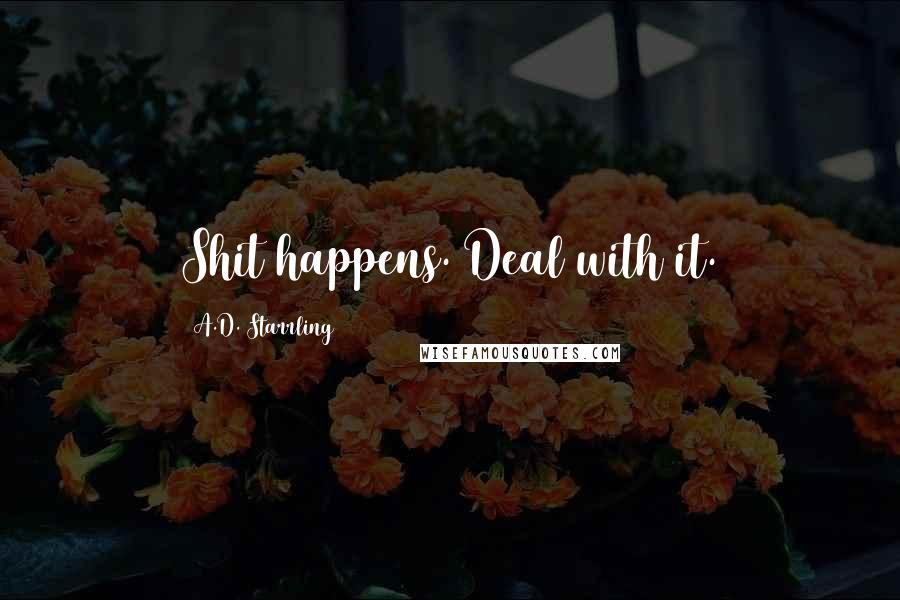 A.D. Starrling quotes: Shit happens. Deal with it.