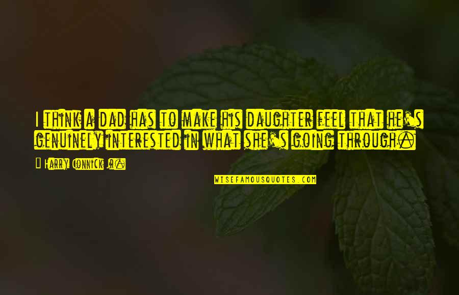 A Dad And His Daughter Quotes By Harry Connick Jr.: I think a dad has to make his