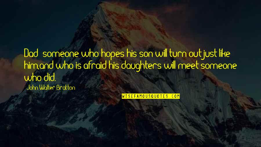 A Dad And His Daughter Quotes By John Walter Bratton: Dad: someone who hopes his son will turn