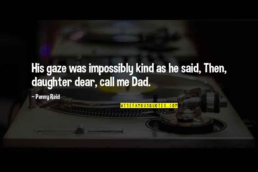 A Dad And His Daughter Quotes By Penny Reid: His gaze was impossibly kind as he said,