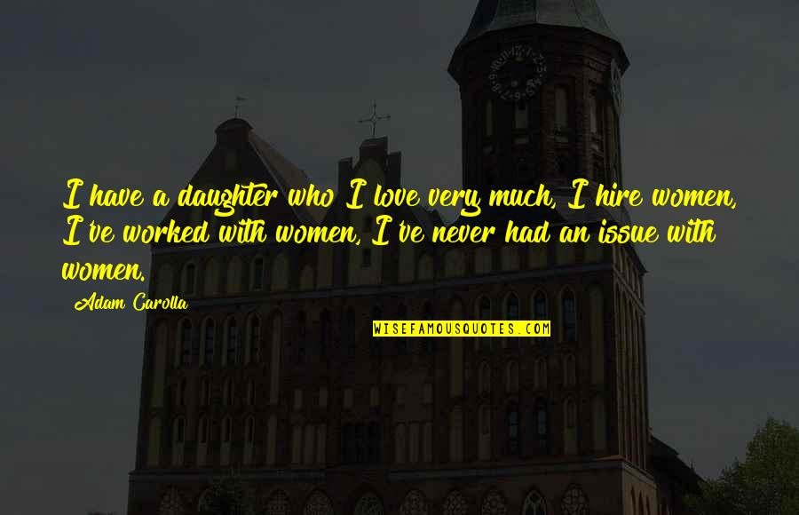 A Daughter Quotes By Adam Carolla: I have a daughter who I love very